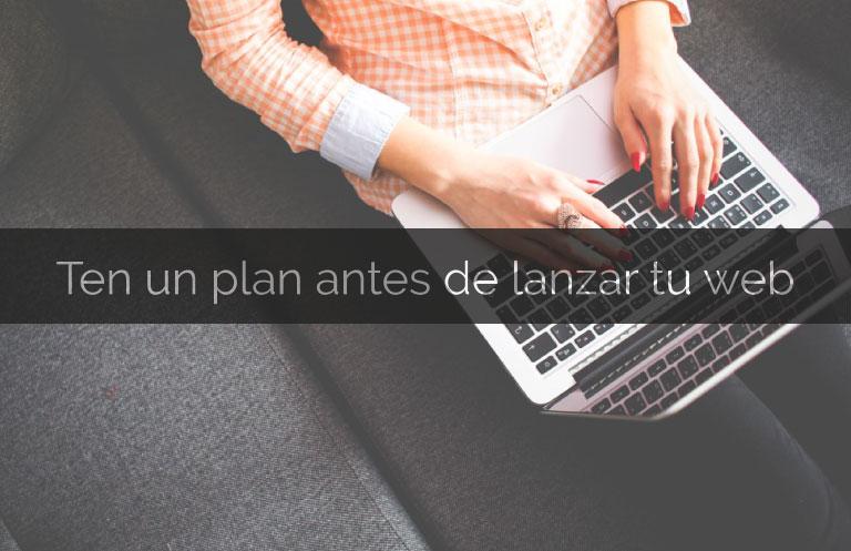 Ten un plan antes de lanzar una web